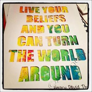 """""""Live your beliefs..."""""""